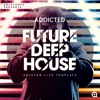 Future Deep House Ableton Template Addicted Mp3