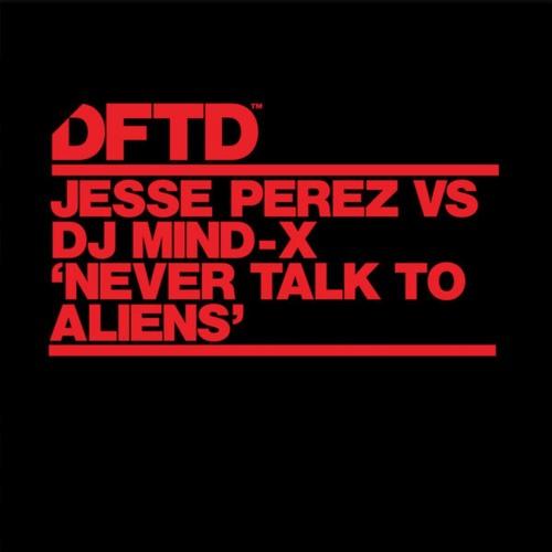 Jesse Perez VS DJ Mind-X 'Never Talk To Aliens'