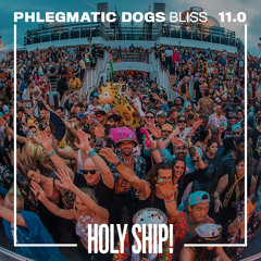 Holy Ship! 2018 Live Sets: Phlegmatic Dogs (Bliss)