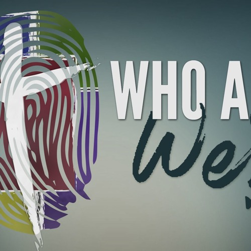 Who Are We? - Part 7  ||  March 18th, 2018