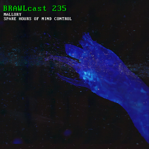 BRAWLcast 235 Mallory - Spare Hours of Mind Control