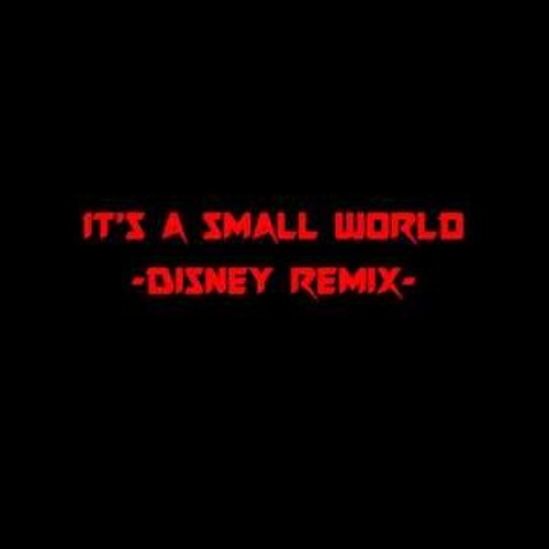 It's a small world after all (remix)