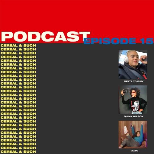 Episode 15 (Mette Towley, Quinn Wilson, Lizzo)