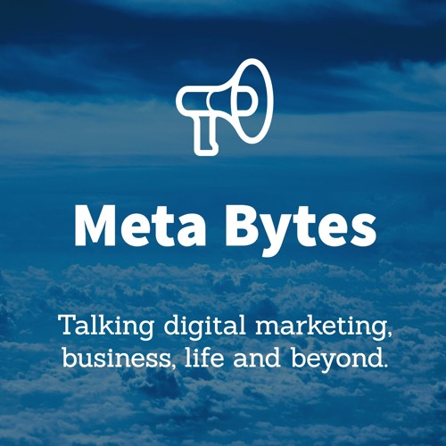 Meta Bytes #11 - Digital Marketing – What Are You Not Doing ?