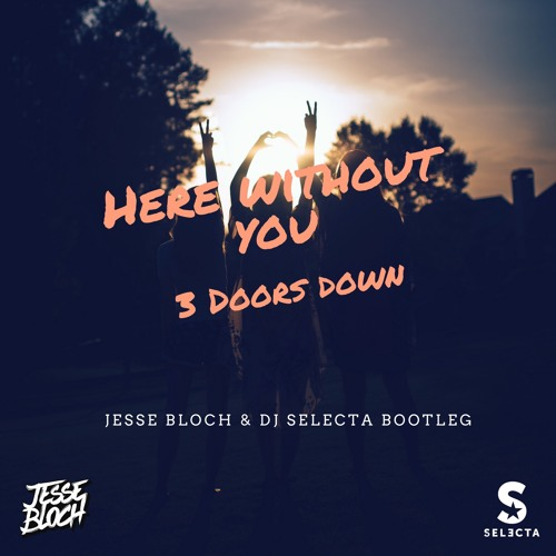 3 Doors Down - Here Without You (Jesse Bloch u0026 DJ Selecta Bootleg) [FREE DL] by Jesse Bloch (Bootlegs u0026 Mashups) | Free Listening on SoundCloud  sc 1 st  SoundCloud & 3 Doors Down - Here Without You (Jesse Bloch u0026 DJ Selecta Bootleg ...