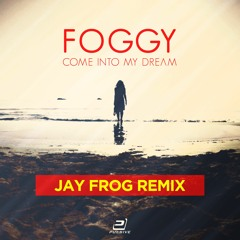 Foggy - Come Into My Dream (Jay Frog Extended Remix)