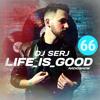 Dj Serj - Life Is Good 66