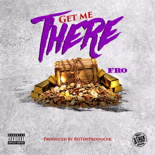 FRO - Get Me There (Prod. RD TheProducer)