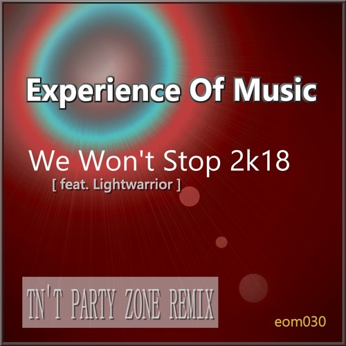 Experience Of Music Feat. Lightwarrior - We Won't Stop 2k18 (TN'T Party Zone Remix) - SNIPPET