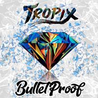 Tropix - Bulletproof