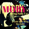 Moby - Bring Sally Up (Fresh Andy Moog Des Edit)