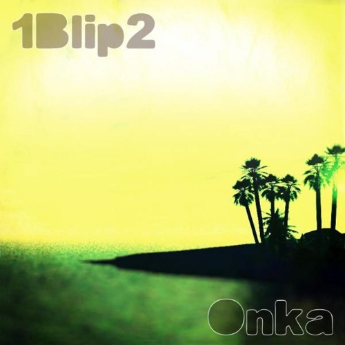1Blip2 - Onka (Aimes Remix)