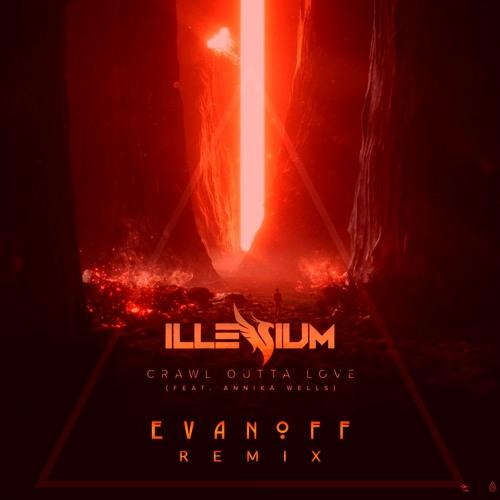 Illenium - Crawl Outta Love (Evanoff Remix)