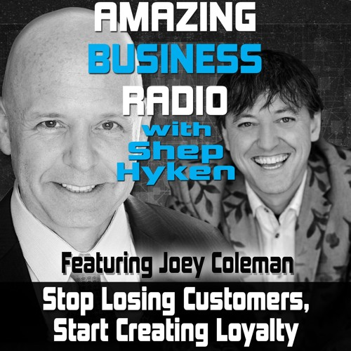 Stop Losing Customers. Start Creating Loyalty - Featuring Guest Joey Coleman