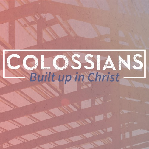 Colossians-Built up in Christ