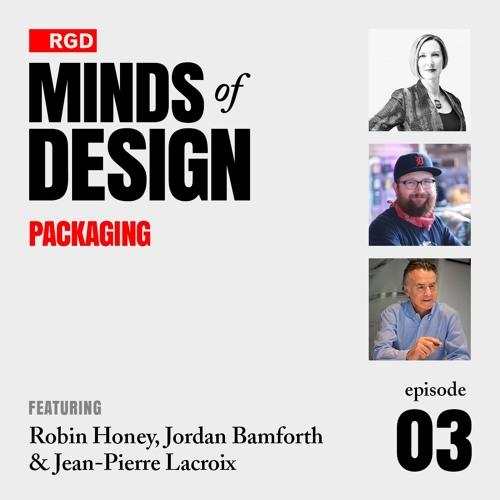 RGD Minds of Design Episode 03 | Packaging w/ Robin Honey, Jordan Bamforth, & Jean-Pierre Lacroix