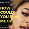 Kiya Juliet - How Could You Play Me (Chopped & Screwed)