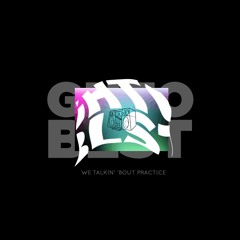 GHTOBLST - WeTalkinBoutPractice (Mix 001)