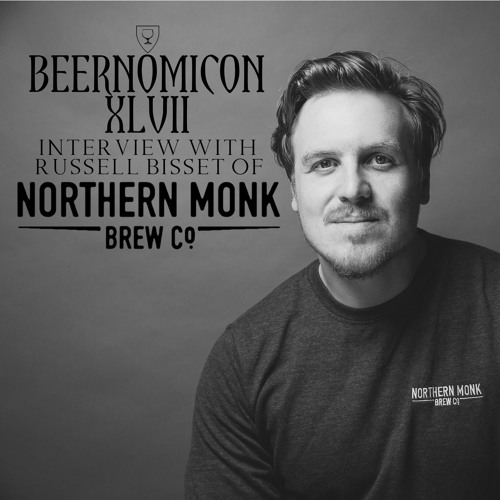 Beernomicon XLVII - Interview with Russell Bisset of Northern Monk Brew Co.