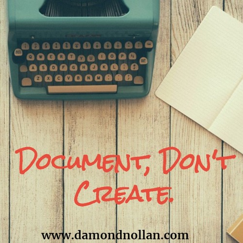 Document, Don't Create.