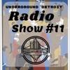 Underground Detroit Radio Show #11