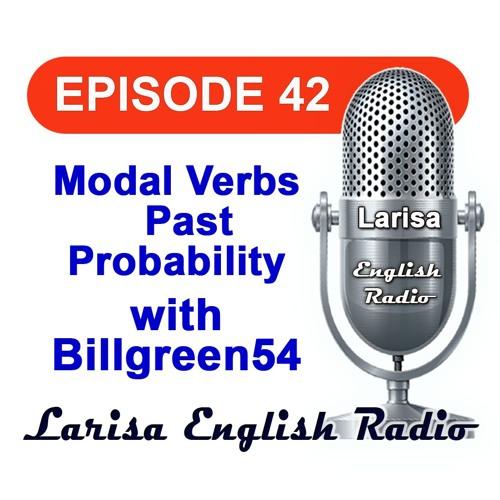 Modal Verbs Past Probability with Billgreen54 English Radio Episode 42