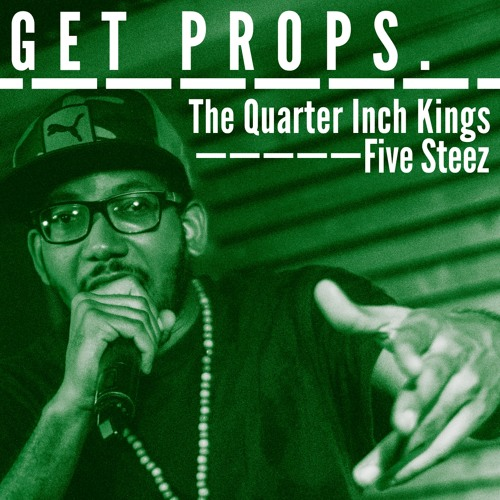 The Quarter Inch Kings x Five Steez - Get Props