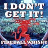 I Don't Get It: Fireball Whisky