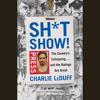 Sh*tshow! by Charlie LeDuff, read by Charlie LeDuff