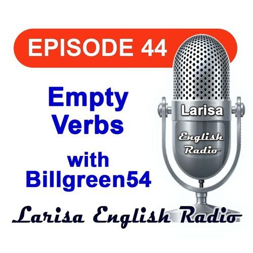 Empty Verbs with Billgreen54 English Radio Episode 44