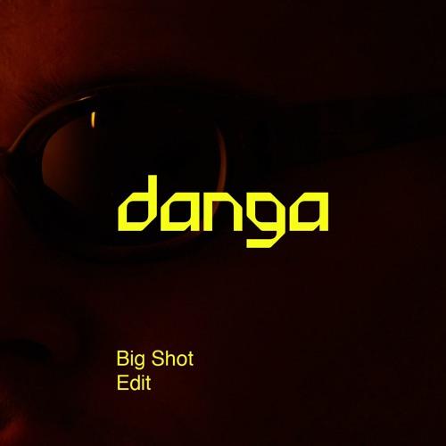 Danga - Big Shot (Edit)