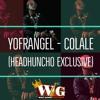 Yofrangel - Colale (HEADHUNCHO EXCLUSIVE)