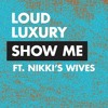 Loud Luxury ft. Nikki's Wives - Show Me (Andrew Havemann)