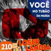 Loserlândia 210: Você  no Tubão  da Massa