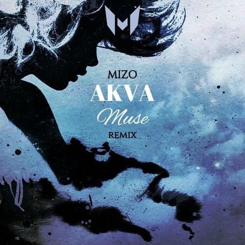 AKVA - Muse (Mizo Remix)[Free]