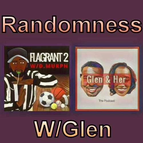 Randomness w/Glen from @GlenandHerPod