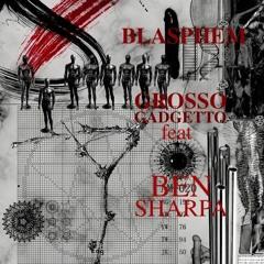 """""""BLASPHEM"""" GROSSO GADGETTO Feat BEN SHARPA"""