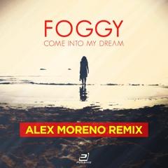 Foggy - Come Into My Dream (Alex Moreno Club Mix)