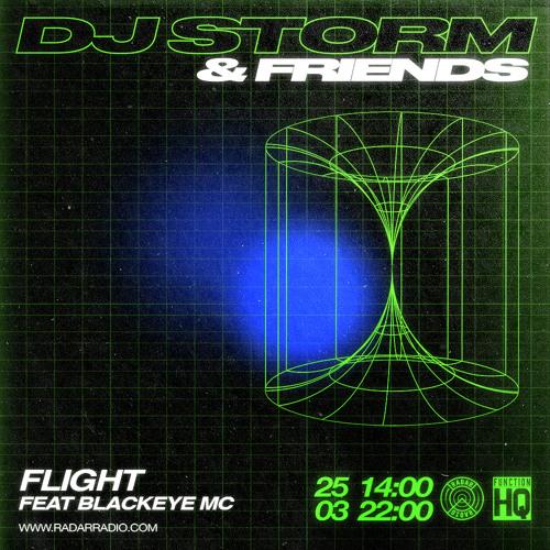 Flight ft. Blackeye MC [DJ Storm Takeover] - 25th March 2018