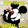 Papo Furado Podcast #17 - (+18) Framboesa de Ouro 2018