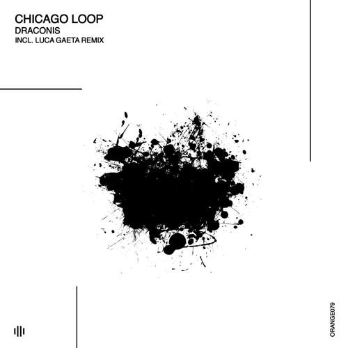 #cupremiere | Chicago Loop - Draconis (Luca Gaeta Remix) Orange Recordings