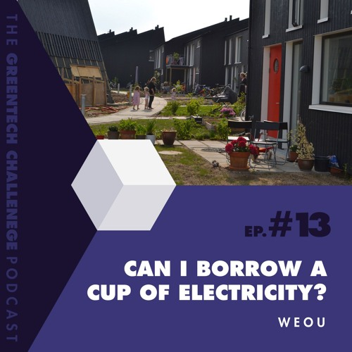 #13 Can i borrow a cup of electricity? - WeOU - Green Tech Challenge podcast