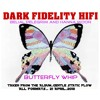 Dark Fidelity Hifi ,Butterfly Whip [ demo ] FT BELIAL PELEGRIM AND HANNA MOOR YOU TUBE VIDEO