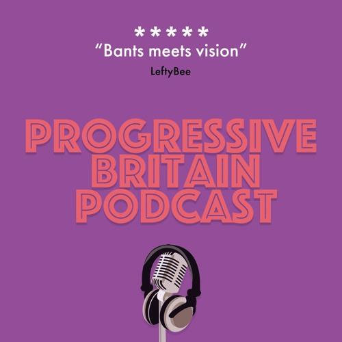 The Progressive Britain Podcast