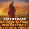 Hum Tere Sheher Mein Aaye Hain 2 5 ULTIMATE (Ghulam Ali)