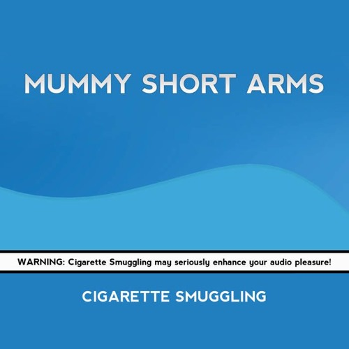 MUMMY SHORT ARMS - Cigarette Smuggling