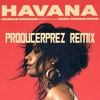 Camilo Cabello ft. Young Thug - HAVANA (@ProducerPrez REMIX)
