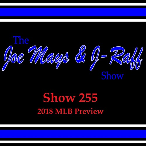 The Joe Mays & J-Raff Show: Episode 255 - 2018 MLB Preview