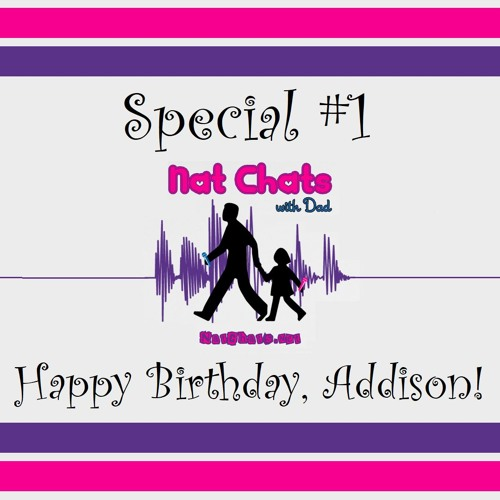 Nat Chats with Dad, Special 1 - Happy Birthday Addison