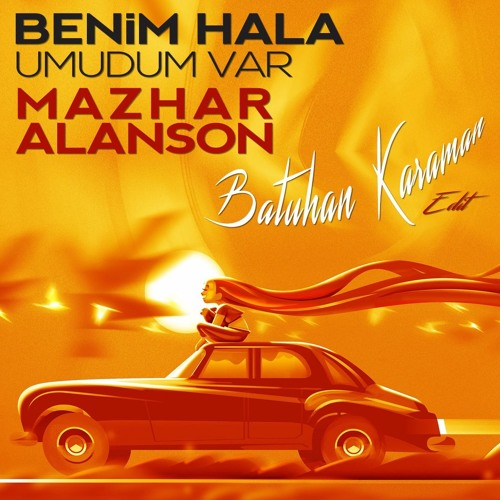 Mazhar Alanson - Benim Hala Umudum Var (Batuhan Karaman Edit)